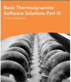 Basic thermodynamics: software solutions-part 3 -Dr.M. Thirumaleshwar