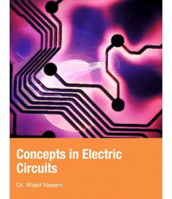 Concepts in Electric circuits - Dr. Wasif Naeem