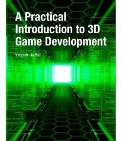 A Practical Introduction to 3D Game Development